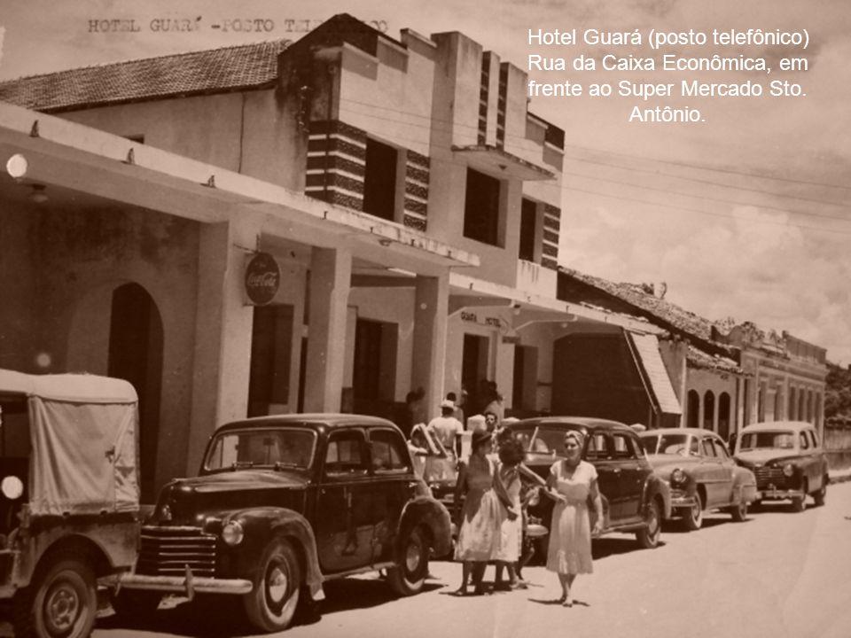 Hotel Guará (posto telefônico) Rua da Caixa Econômica, em frente ao Super Mercado Sto. Antônio.