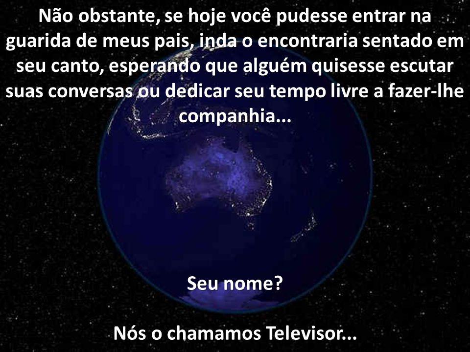 Seu nome Nós o chamamos Televisor...