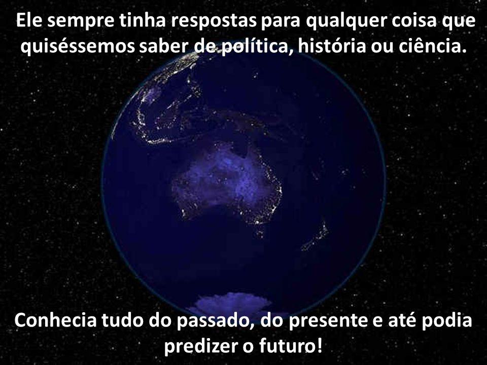 Conhecia tudo do passado, do presente e até podia predizer o futuro!