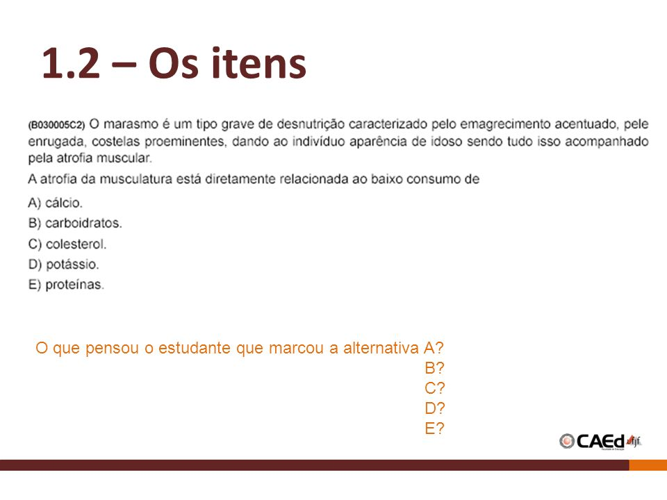 1.2 – Os itens O que pensou o estudante que marcou a alternativa A B