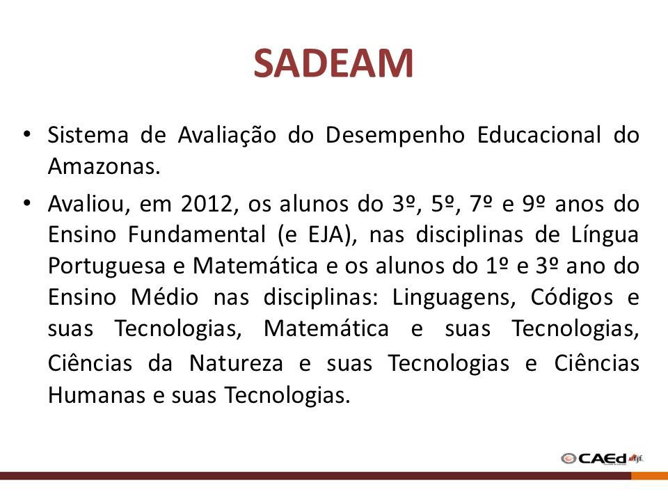 SADEAM Sistema de Avaliação do Desempenho Educacional do Amazonas.