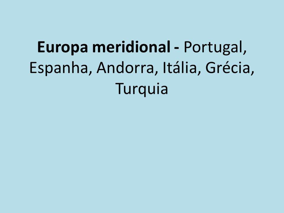 Europa meridional - Portugal, Espanha, Andorra, Itália, Grécia, Turquia