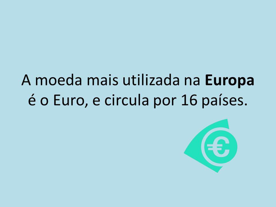A moeda mais utilizada na Europa é o Euro, e circula por 16 países.