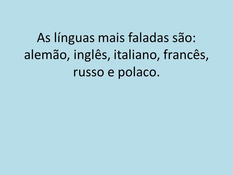 As línguas mais faladas são: alemão, inglês, italiano, francês, russo e polaco.