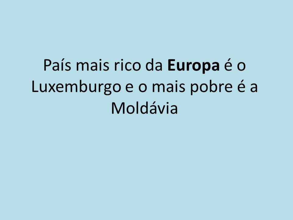 País mais rico da Europa é o Luxemburgo e o mais pobre é a Moldávia