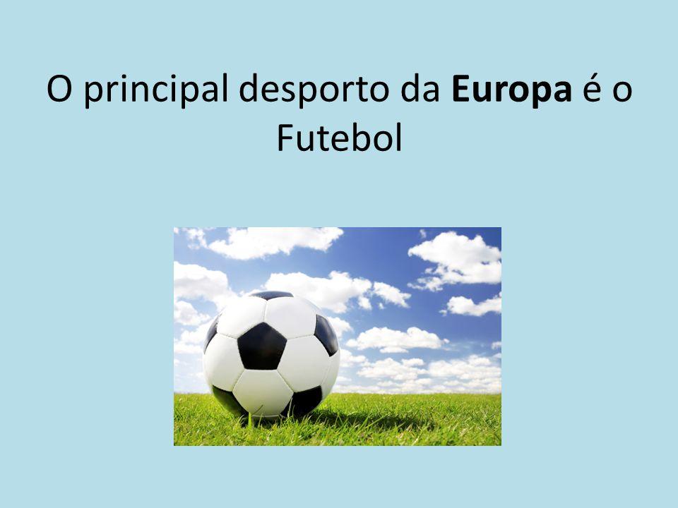 O principal desporto da Europa é o Futebol