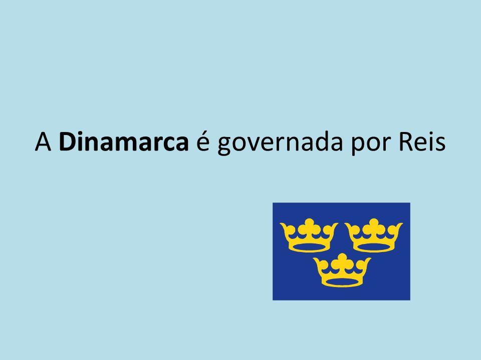 A Dinamarca é governada por Reis