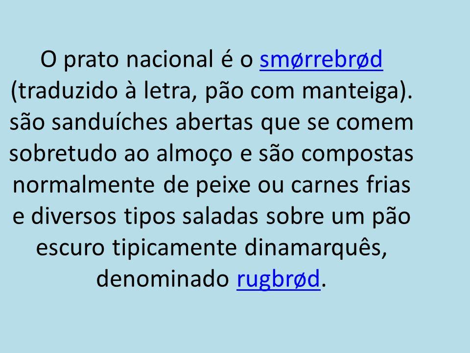 O prato nacional é o smørrebrød (traduzido à letra, pão com manteiga)