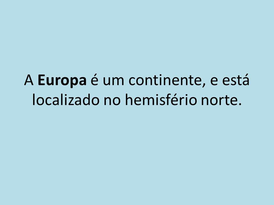 A Europa é um continente, e está localizado no hemisfério norte.