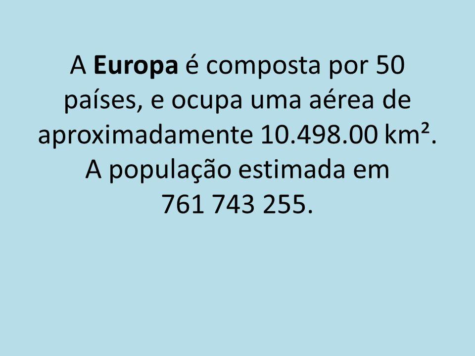 A Europa é composta por 50 países, e ocupa uma aérea de aproximadamente 10.498.00 km².