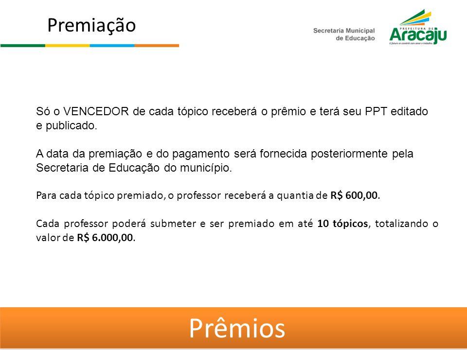 Premiação Só o VENCEDOR de cada tópico receberá o prêmio e terá seu PPT editado e publicado.