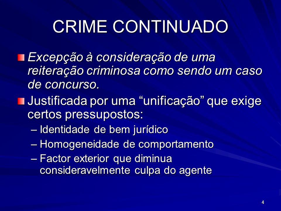 CRIME CONTINUADO Excepção à consideração de uma reiteração criminosa como sendo um caso de concurso.