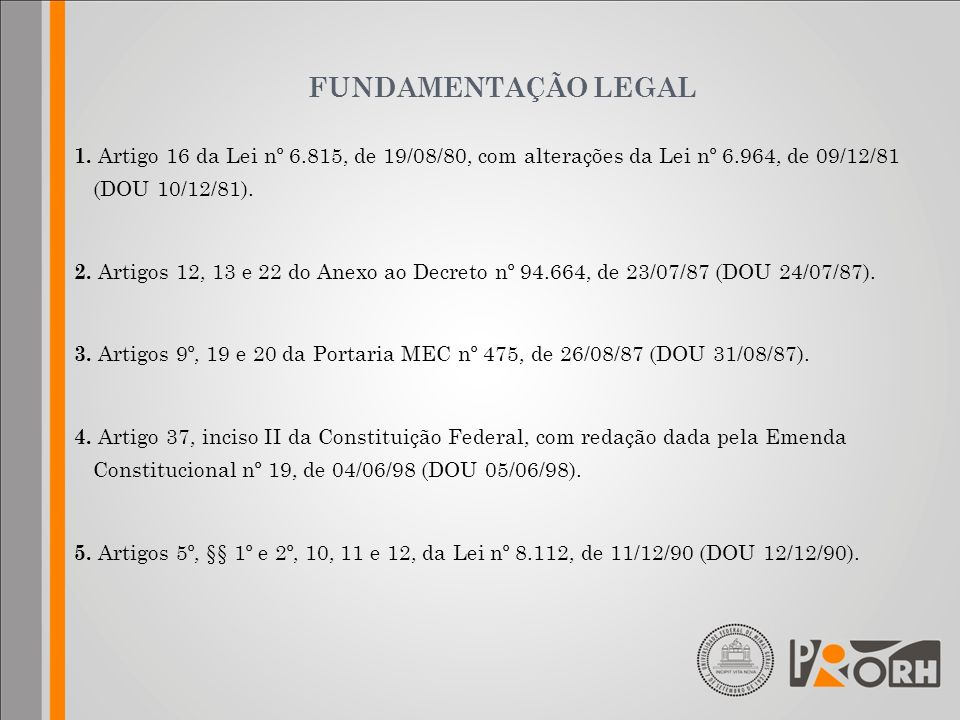 FUNDAMENTAÇÃO LEGAL 1. Artigo 16 da Lei nº 6.815, de 19/08/80, com alterações da Lei nº 6.964, de 09/12/81 (DOU 10/12/81).