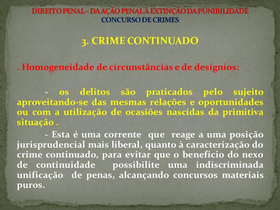 3. CRIME CONTINUADO . Homogeneidade de circunstâncias e de desígnios: