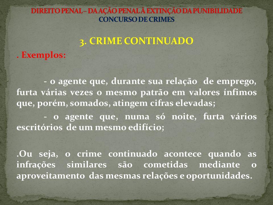 3. CRIME CONTINUADO . Exemplos: