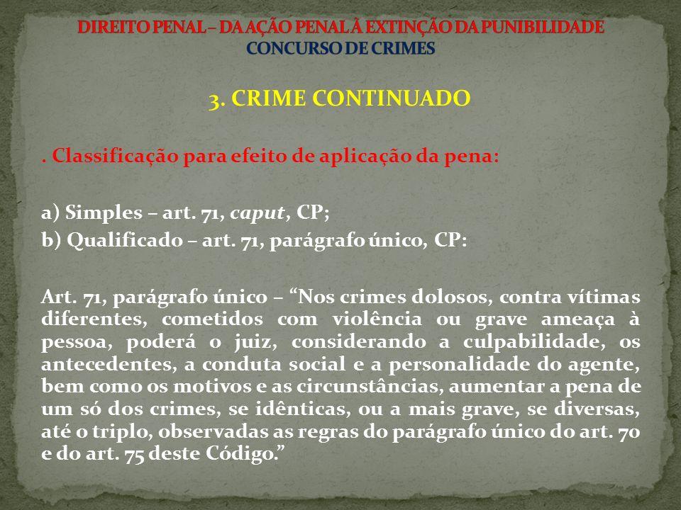 3. CRIME CONTINUADO . Classificação para efeito de aplicação da pena: