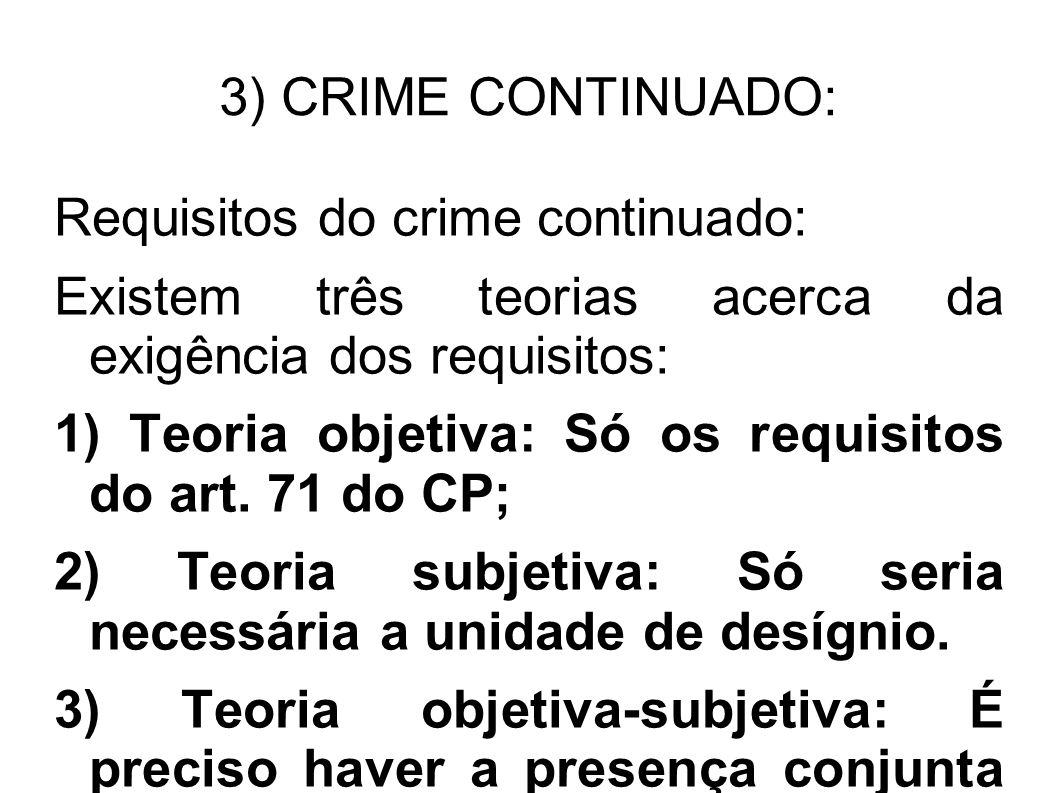 3) CRIME CONTINUADO: Requisitos do crime continuado: Existem três teorias acerca da exigência dos requisitos: