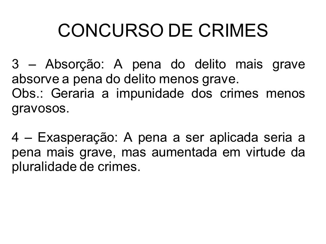 CONCURSO DE CRIMES 3 – Absorção: A pena do delito mais grave absorve a pena do delito menos grave.