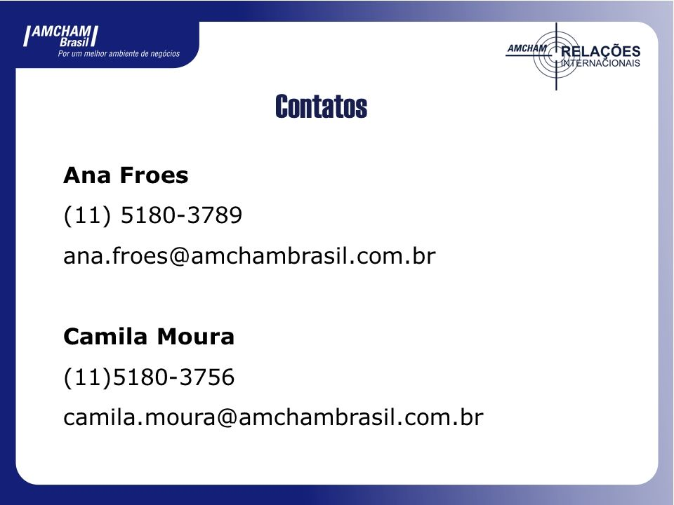 Contatos Ana Froes (11) 5180-3789 ana.froes@amchambrasil.com.br