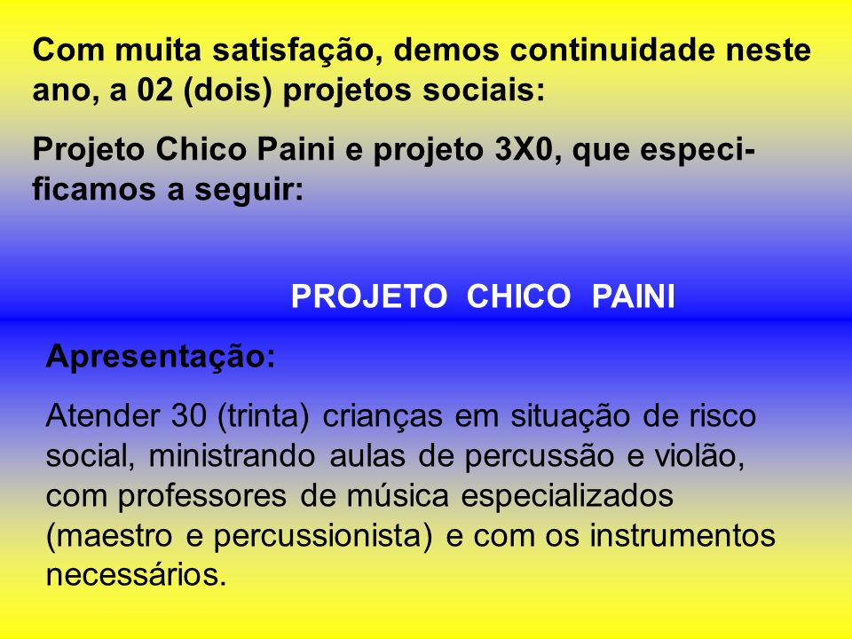 Projeto Chico Paini e projeto 3X0, que especi-ficamos a seguir: