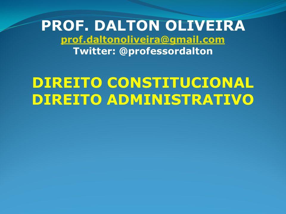PROF. DALTON OLIVEIRA DIREITO CONSTITUCIONAL DIREITO ADMINISTRATIVO