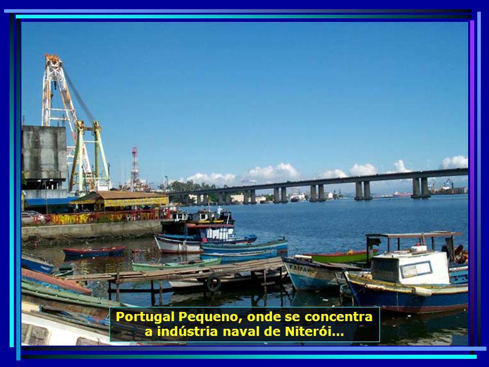 Portugal Pequeno, onde se concentra a indústria naval de Niterói…
