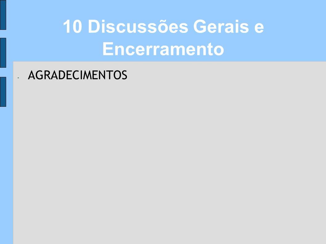 10 Discussões Gerais e Encerramento