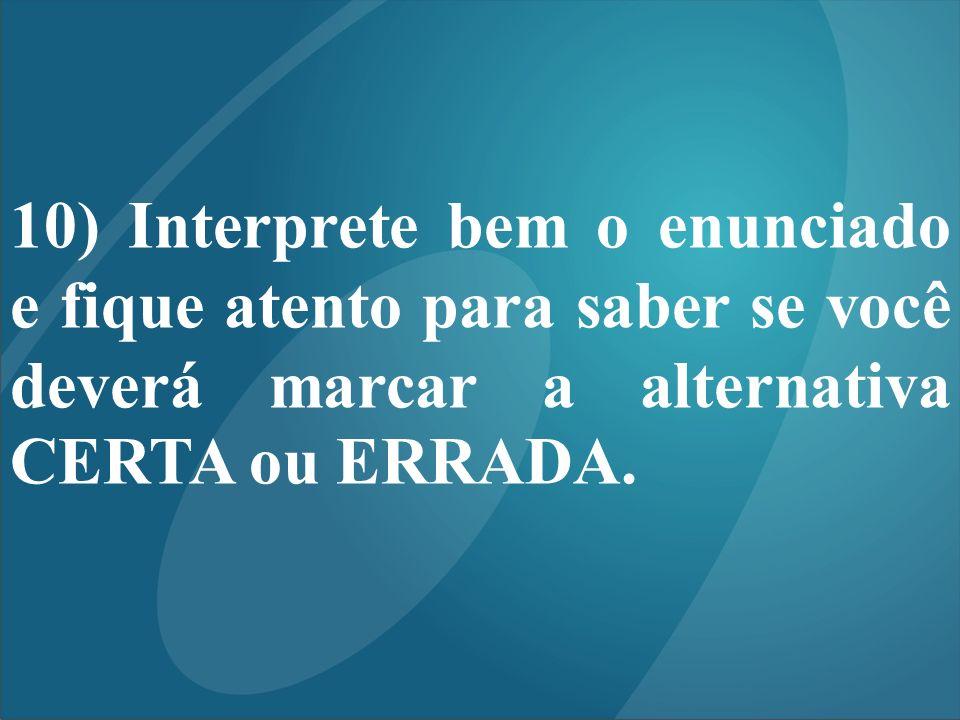 10) Interprete bem o enunciado e fique atento para saber se você deverá marcar a alternativa CERTA ou ERRADA.