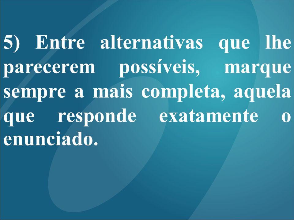 5) Entre alternativas que lhe parecerem possíveis, marque sempre a mais completa, aquela que responde exatamente o enunciado.