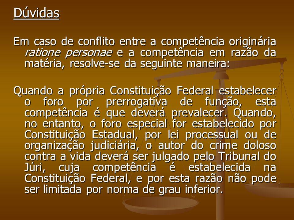 Dúvidas Em caso de conflito entre a competência originária ratione personae e a competência em razão da matéria, resolve-se da seguinte maneira: