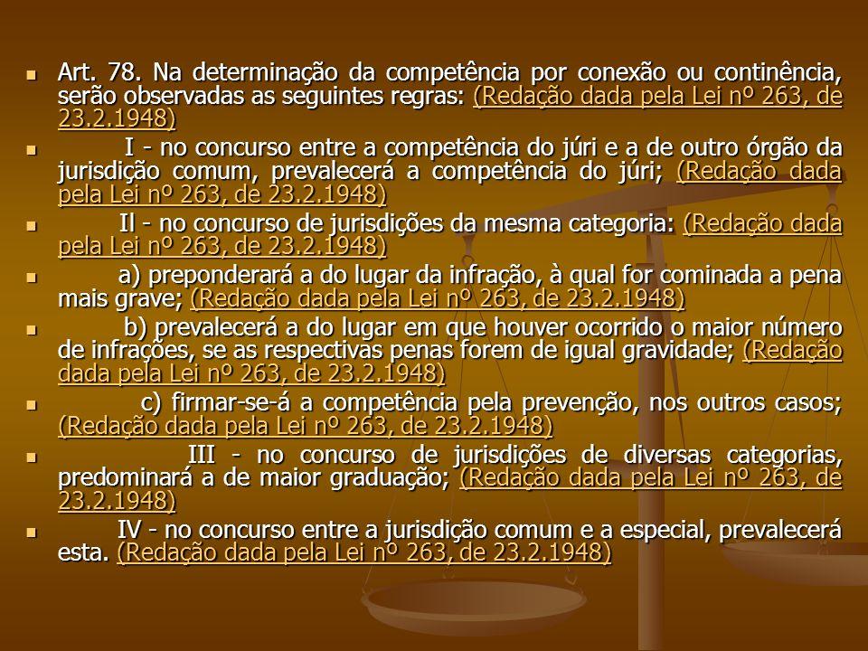 Art. 78. Na determinação da competência por conexão ou continência, serão observadas as seguintes regras: (Redação dada pela Lei nº 263, de 23.2.1948)