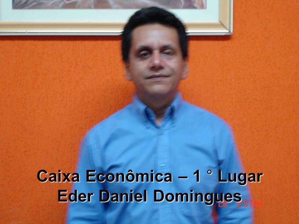 Caixa Econômica – 1 ° Lugar Eder Daniel Domingues
