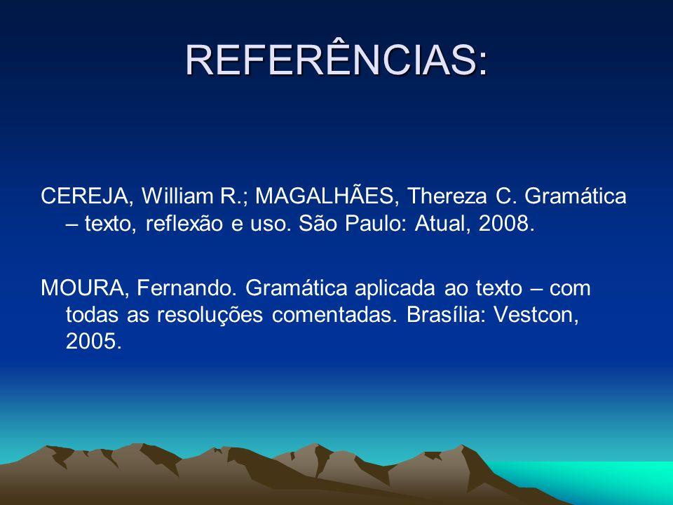 REFERÊNCIAS: CEREJA, William R.; MAGALHÃES, Thereza C. Gramática – texto, reflexão e uso. São Paulo: Atual, 2008.