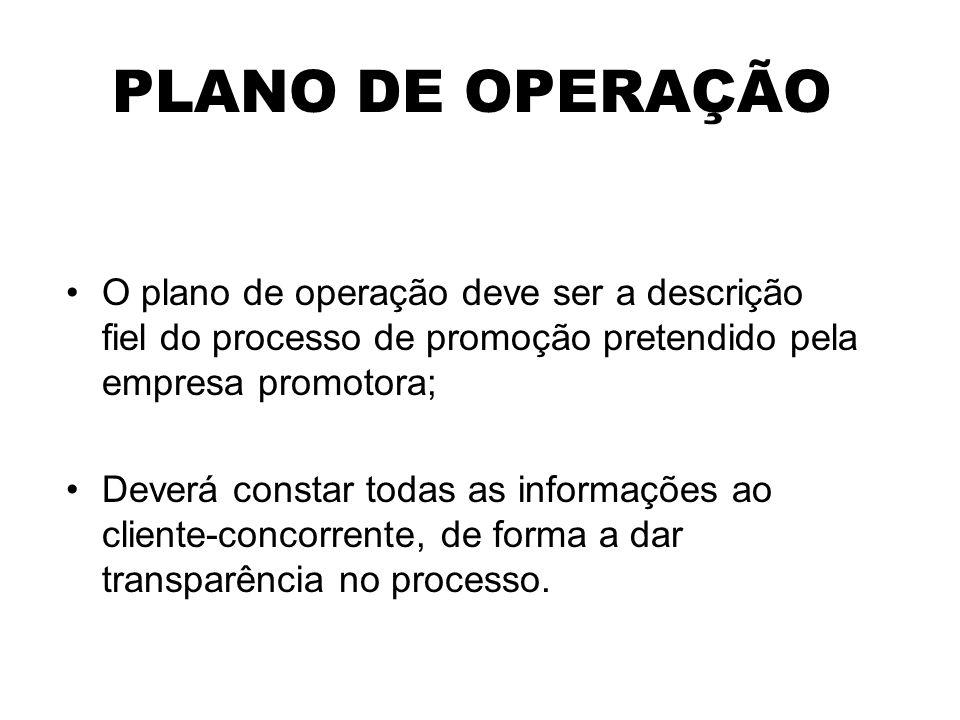 PLANO DE OPERAÇÃO O plano de operação deve ser a descrição fiel do processo de promoção pretendido pela empresa promotora;