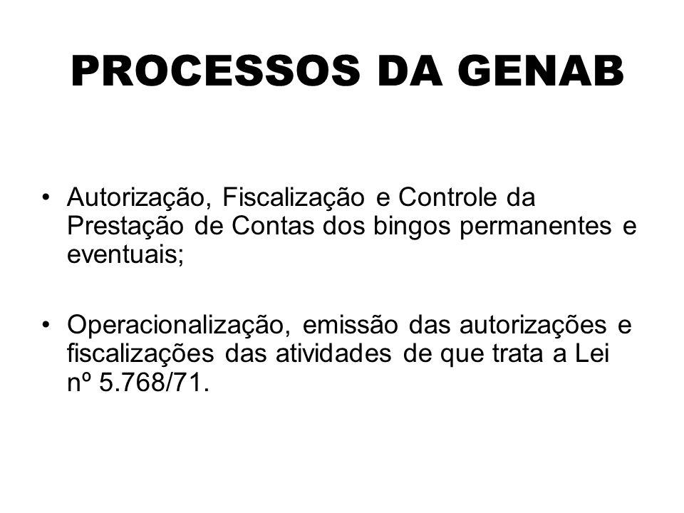 PROCESSOS DA GENAB Autorização, Fiscalização e Controle da Prestação de Contas dos bingos permanentes e eventuais;