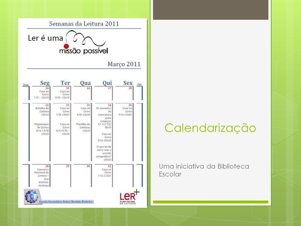 Calendarização Uma iniciativa da Biblioteca Escolar