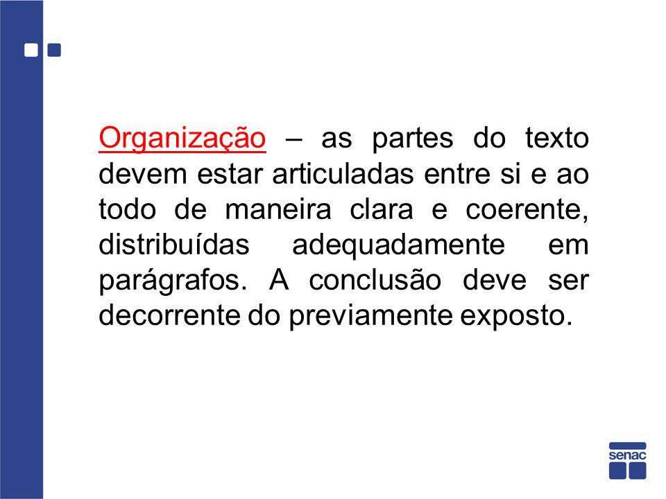 Organização – as partes do texto devem estar articuladas entre si e ao todo de maneira clara e coerente, distribuídas adequadamente em parágrafos.