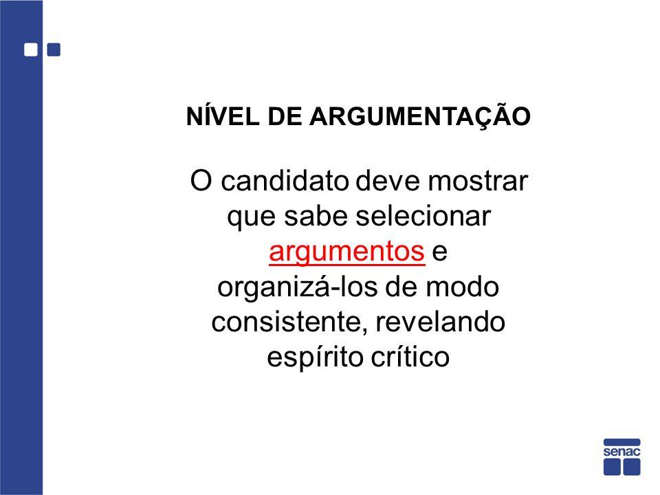 O candidato deve mostrar que sabe selecionar argumentos e