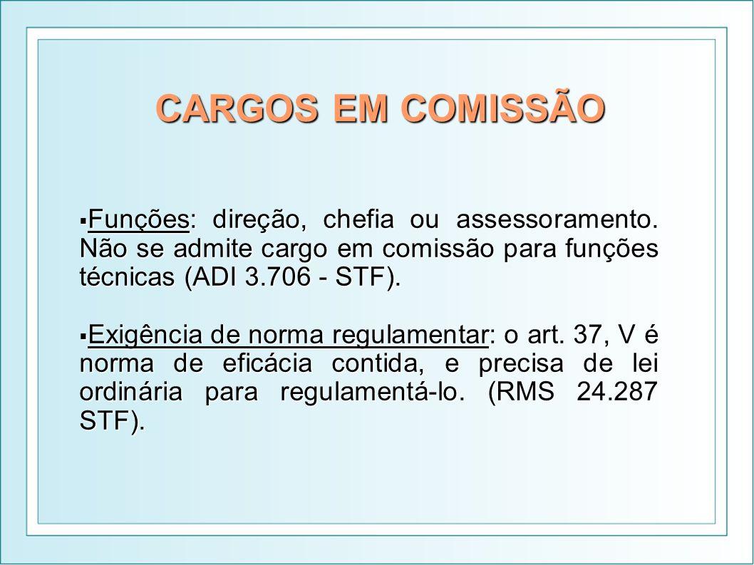 CARGOS EM COMISSÃO Funções: direção, chefia ou assessoramento. Não se admite cargo em comissão para funções técnicas (ADI 3.706 - STF).
