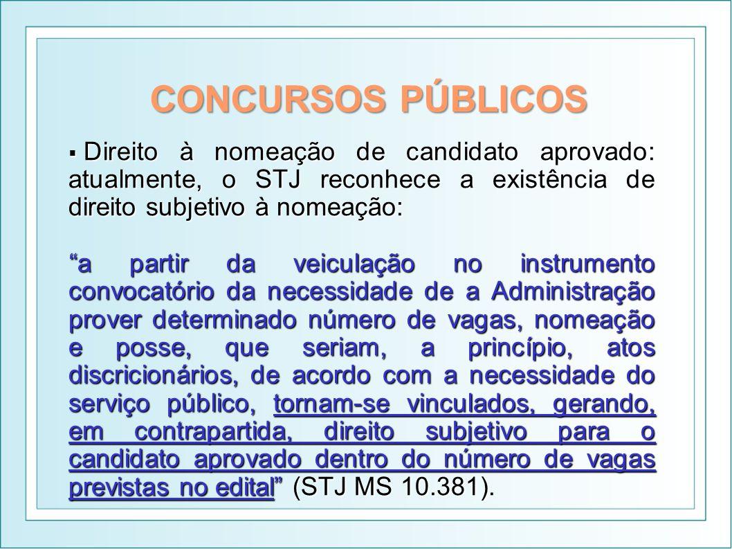 CONCURSOS PÚBLICOS Direito à nomeação de candidato aprovado: atualmente, o STJ reconhece a existência de direito subjetivo à nomeação: