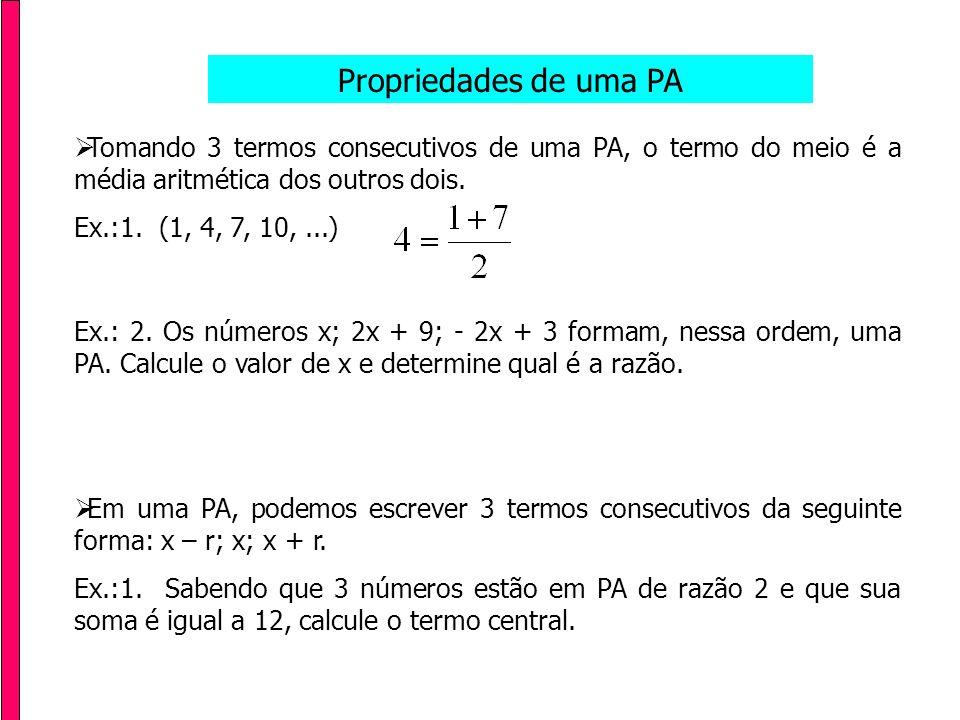Propriedades de uma PA Tomando 3 termos consecutivos de uma PA, o termo do meio é a média aritmética dos outros dois.