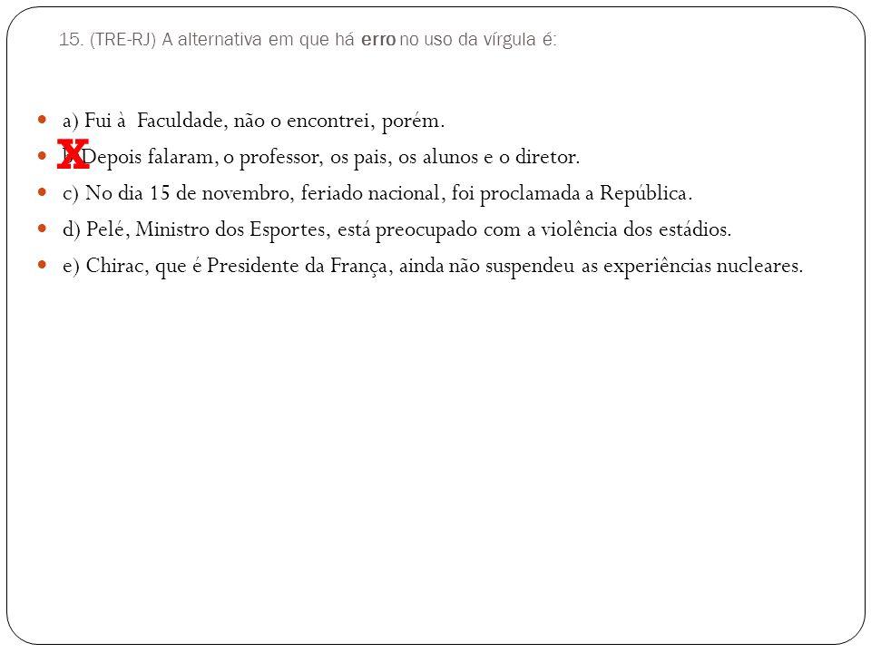 15. (TRE-RJ) A alternativa em que há erro no uso da vírgula é: