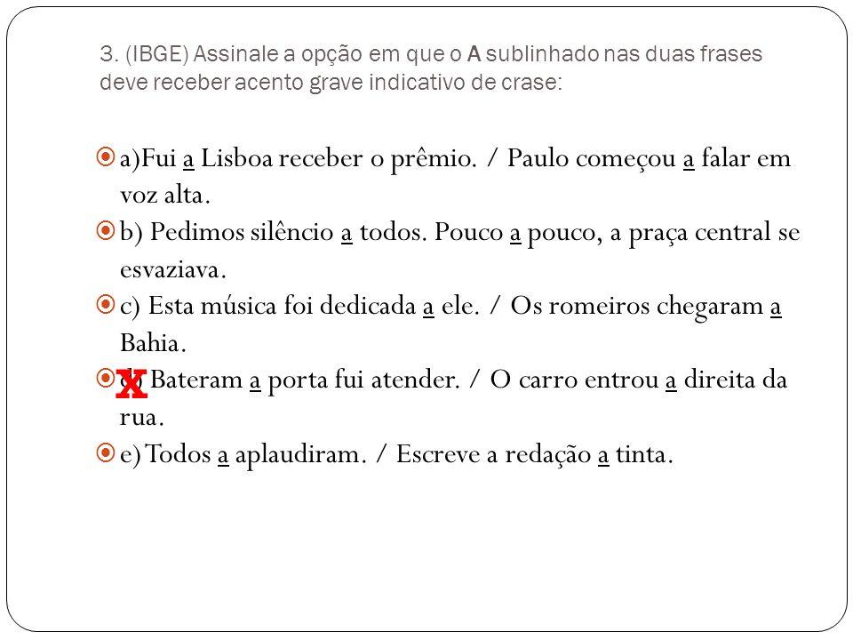3. (IBGE) Assinale a opção em que o A sublinhado nas duas frases deve receber acento grave indicativo de crase: