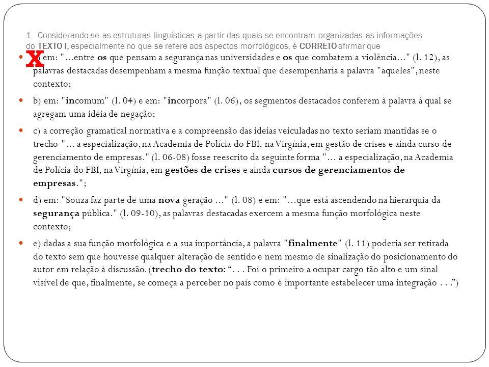 1. Considerando-se as estruturas linguísticas a partir das quais se encontram organizadas as informações do TEXTO I, especialmente no que se refere aos aspectos morfológicos, é CORRETO afirmar que