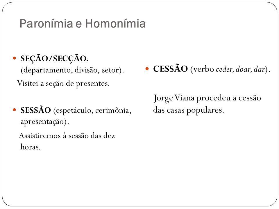 Paronímia e Homonímia CESSÃO (verbo ceder, doar, dar).