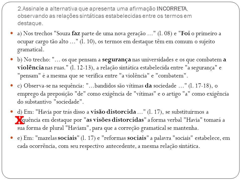 2.Assinale a alternativa que apresenta uma afirmação INCORRETA, observando as relações sintáticas estabelecidas entre os termos em destaque.