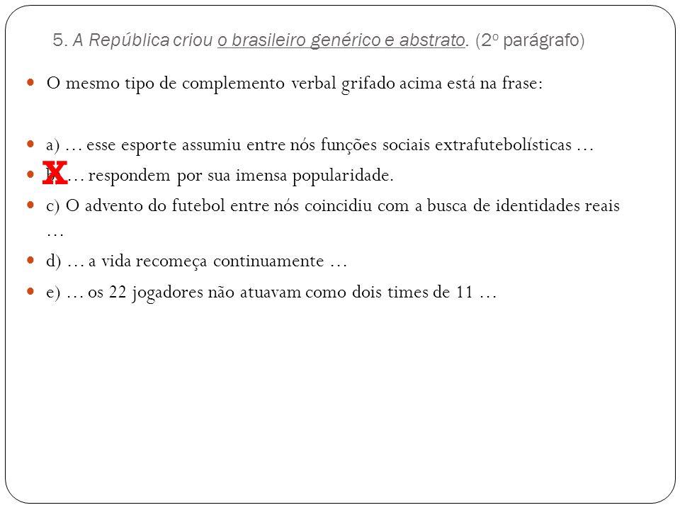 5. A República criou o brasileiro genérico e abstrato. (2o parágrafo)