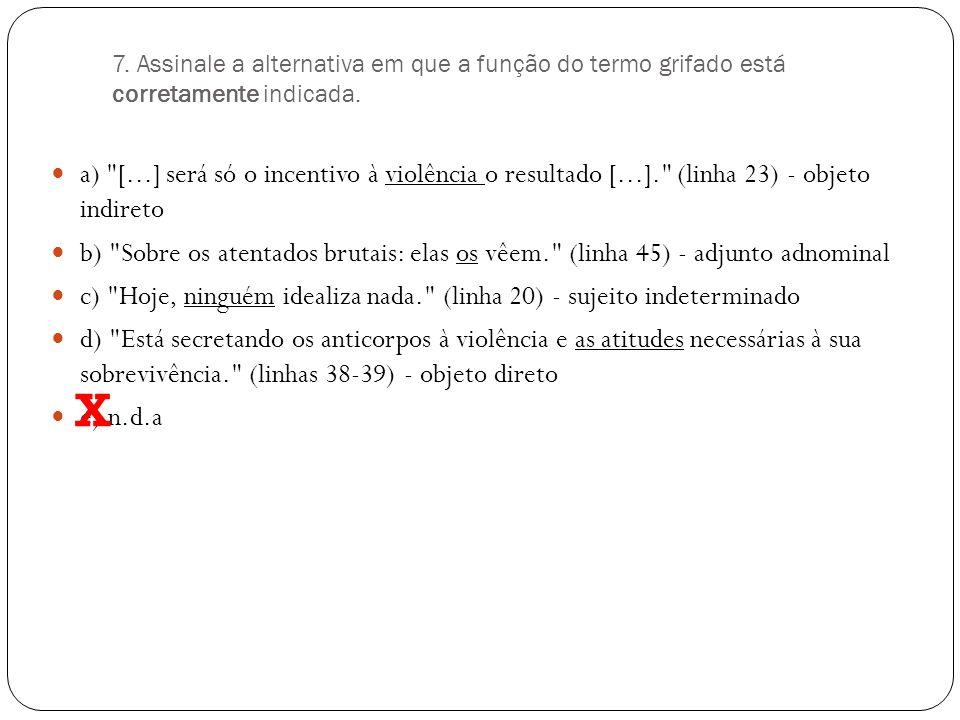7. Assinale a alternativa em que a função do termo grifado está corretamente indicada.