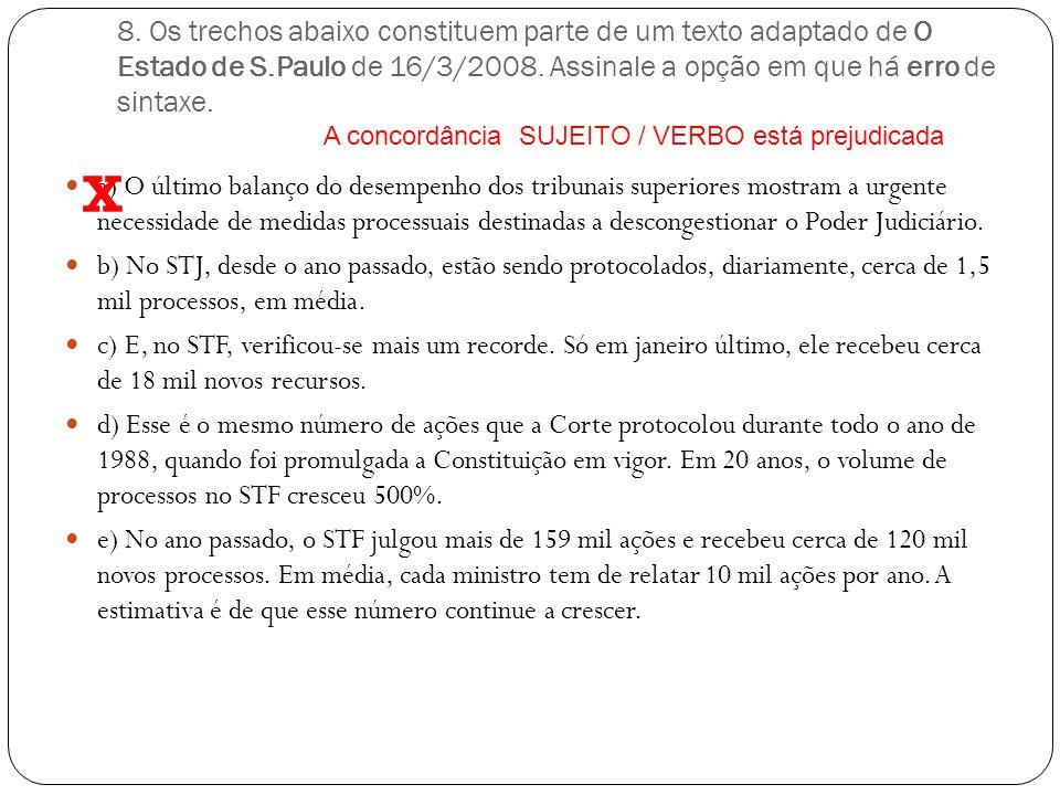 8. Os trechos abaixo constituem parte de um texto adaptado de O Estado de S.Paulo de 16/3/2008. Assinale a opção em que há erro de sintaxe.