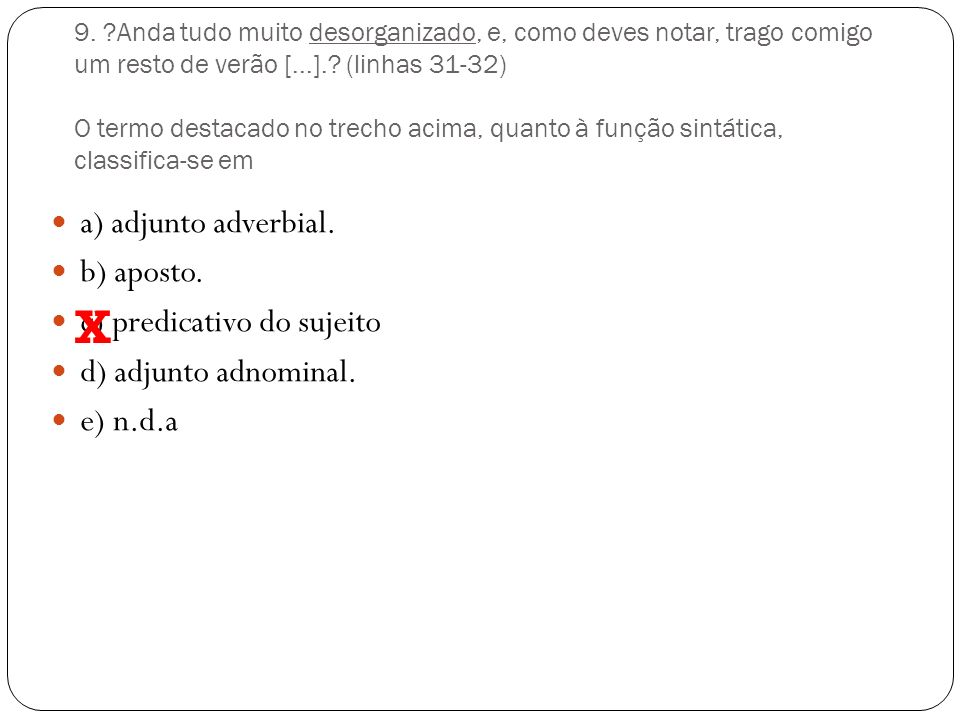 X a) adjunto adverbial. b) aposto. c) predicativo do sujeito
